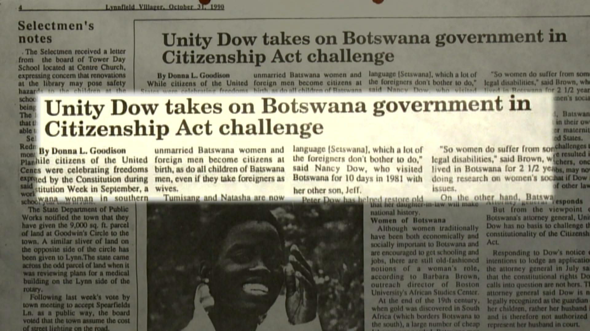 n 1992, Unity Dow challenged Botswana's government on the clause in their law that stated dual citizenship or Botswana nationality was only earned from the father.